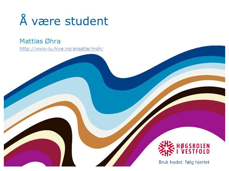 Å være student Mattias Øhra http://www-lu.hive.no/ansatte/moh/