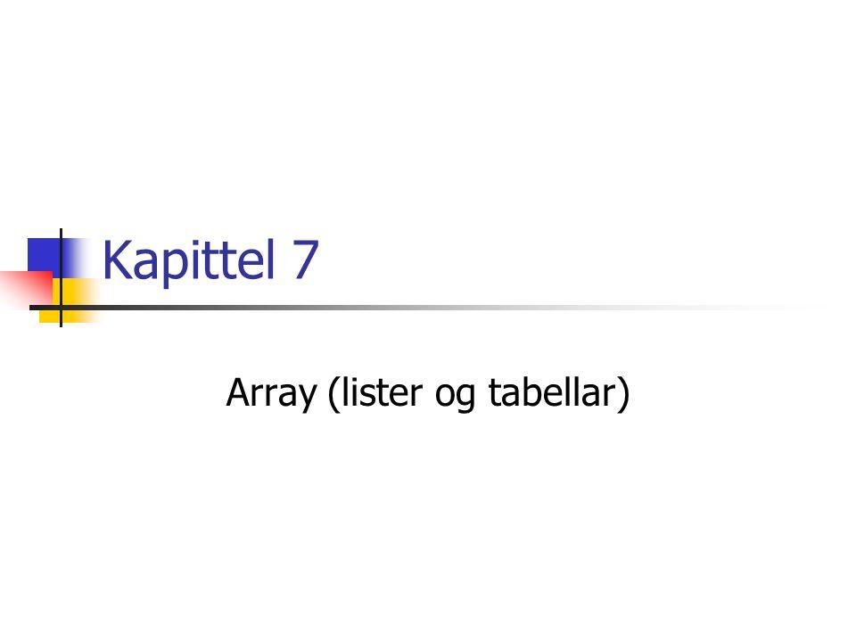 Kapittel 7 Array (lister og tabellar)