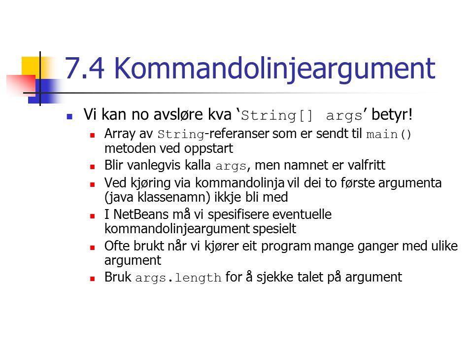 7.4 Kommandolinjeargument Vi kan no avsløre kva ' String[] args ' betyr.