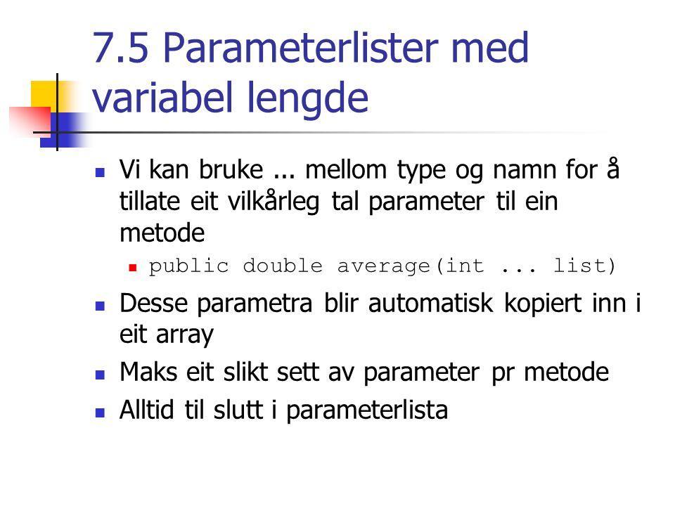 7.5 Parameterlister med variabel lengde Vi kan bruke...