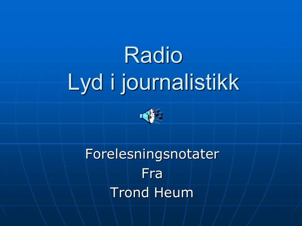 Stemningsjournalistikk forts * ikke noen lettere form for journalistikk; krever innsikt i radioens særpreg og hvordan lyd påvirker lytterne