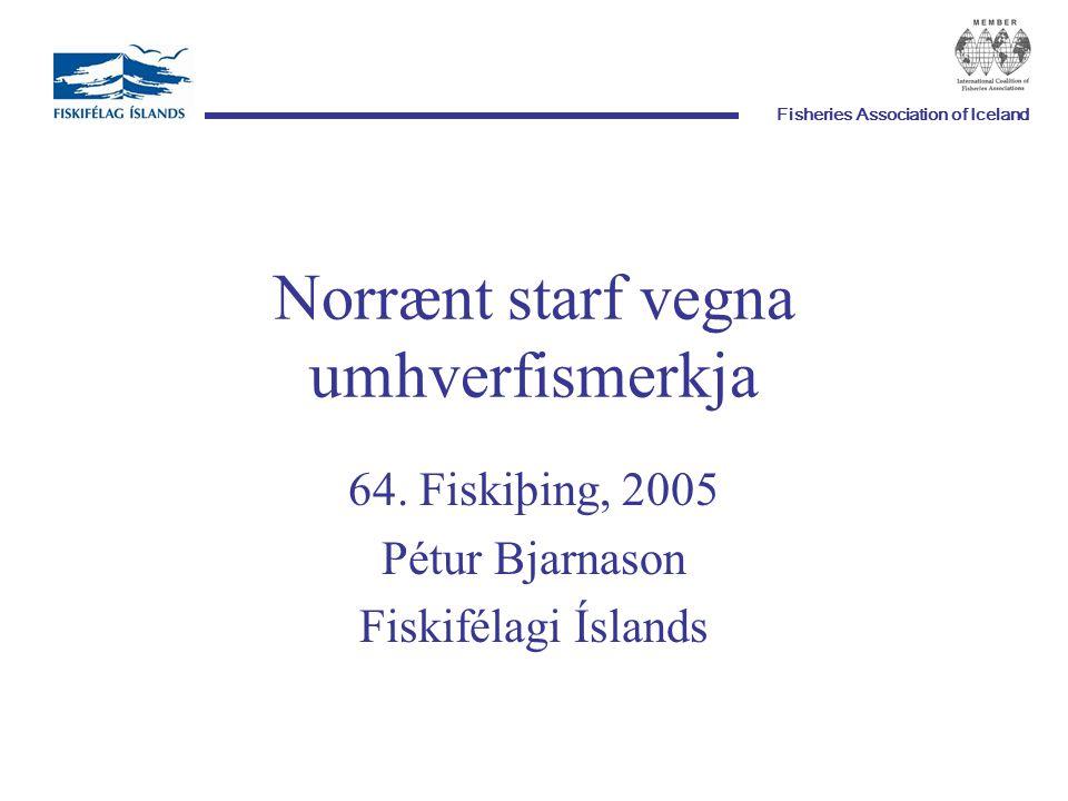 Fisheries Association of Iceland Norrænt starf vegna umhverfismerkja 64. Fiskiþing, 2005 Pétur Bjarnason Fiskifélagi Íslands