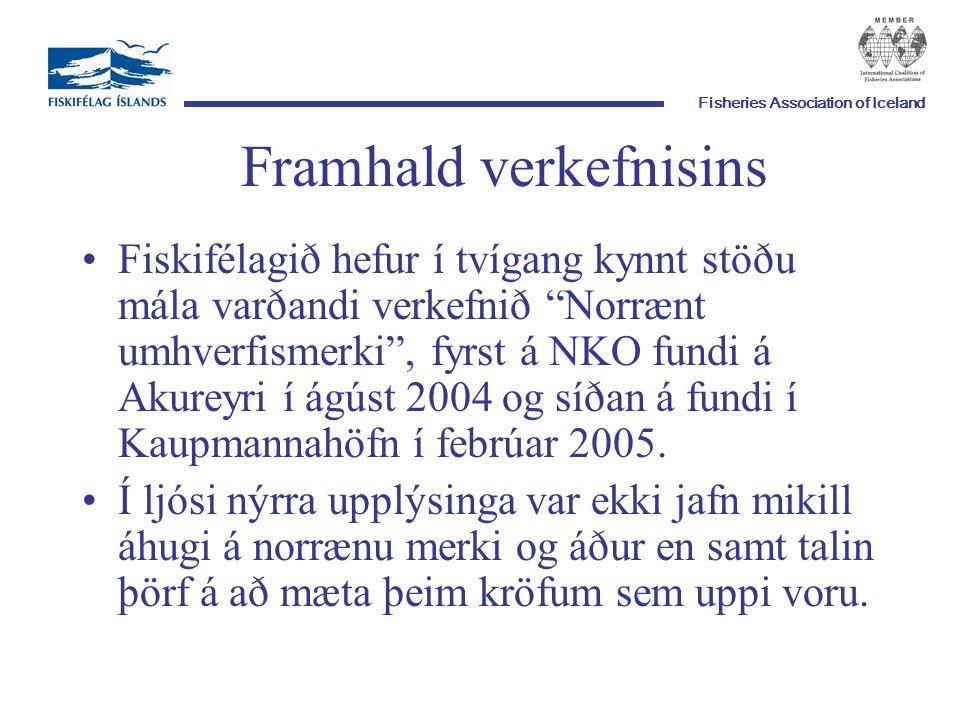 Fisheries Association of Iceland Framhald verkefnisins Fiskifélagið hefur í tvígang kynnt stöðu mála varðandi verkefnið Norrænt umhverfismerki , fyrst á NKO fundi á Akureyri í ágúst 2004 og síðan á fundi í Kaupmannahöfn í febrúar 2005.