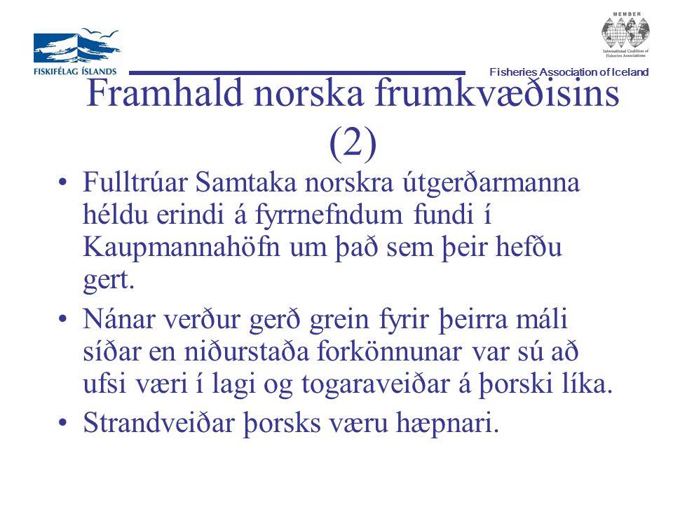 Fisheries Association of Iceland Framhald norska frumkvæðisins (2) Fulltrúar Samtaka norskra útgerðarmanna héldu erindi á fyrrnefndum fundi í Kaupmannahöfn um það sem þeir hefðu gert.