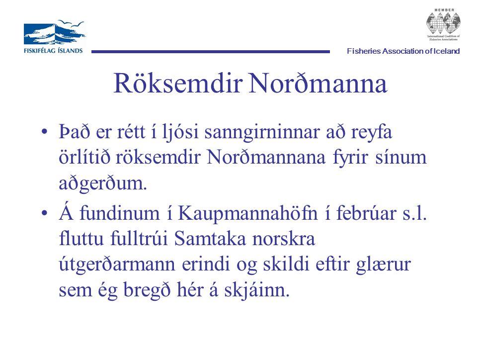 Fisheries Association of Iceland Röksemdir Norðmanna Það er rétt í ljósi sanngirninnar að reyfa örlítið röksemdir Norðmannana fyrir sínum aðgerðum.