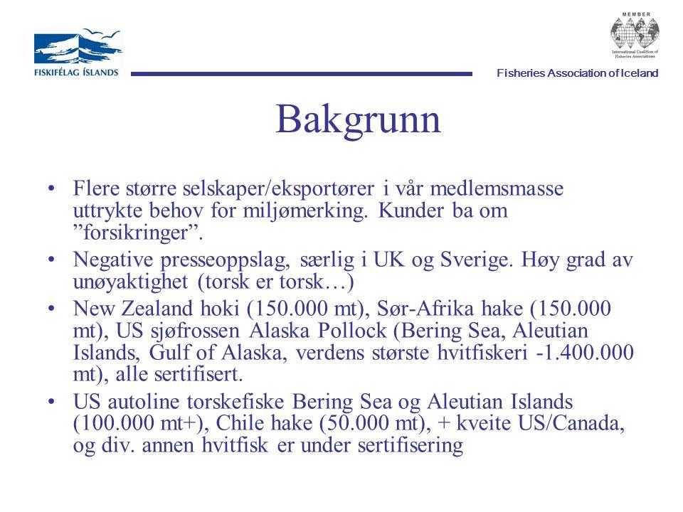 Fisheries Association of Iceland Bakgrunn Flere større selskaper/eksportører i vår medlemsmasse uttrykte behov for miljømerking.
