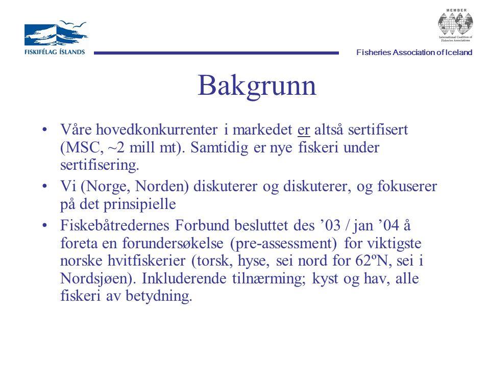 Fisheries Association of Iceland Bakgrunn Våre hovedkonkurrenter i markedet er altså sertifisert (MSC, ~2 mill mt).