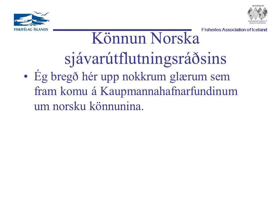Fisheries Association of Iceland Könnun Norska sjávarútflutningsráðsins Ég bregð hér upp nokkrum glærum sem fram komu á Kaupmannahafnarfundinum um norsku könnunina.