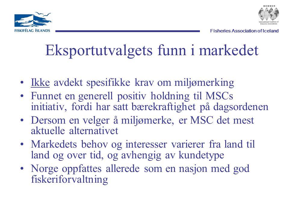 Fisheries Association of Iceland Eksportutvalgets funn i markedet Ikke avdekt spesifikke krav om miljømerking Funnet en generell positiv holdning til MSCs initiativ, fordi har satt bærekraftighet på dagsordenen Dersom en velger å miljømerke, er MSC det mest aktuelle alternativet Markedets behov og interesser varierer fra land til land og over tid, og avhengig av kundetype Norge oppfattes allerede som en nasjon med god fiskeriforvaltning