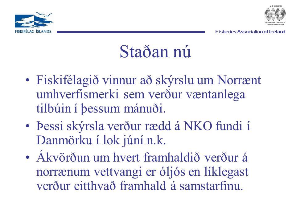 Fisheries Association of Iceland Staðan nú Fiskifélagið vinnur að skýrslu um Norrænt umhverfismerki sem verður væntanlega tilbúin í þessum mánuði.