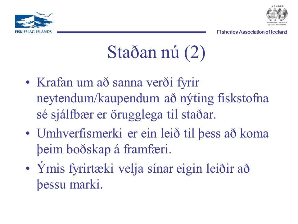 Fisheries Association of Iceland Staðan nú (2) Krafan um að sanna verði fyrir neytendum/kaupendum að nýting fiskstofna sé sjálfbær er örugglega til staðar.