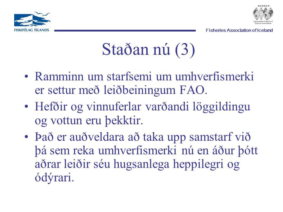 Fisheries Association of Iceland Staðan nú (3) Ramminn um starfsemi um umhverfismerki er settur með leiðbeiningum FAO.