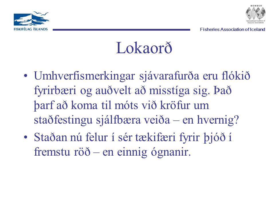 Fisheries Association of Iceland Lokaorð Umhverfismerkingar sjávarafurða eru flókið fyrirbæri og auðvelt að misstíga sig.