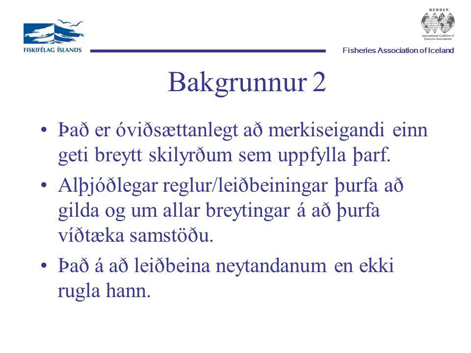 Fisheries Association of Iceland Bakgrunnur 2 Það er óviðsættanlegt að merkiseigandi einn geti breytt skilyrðum sem uppfylla þarf.