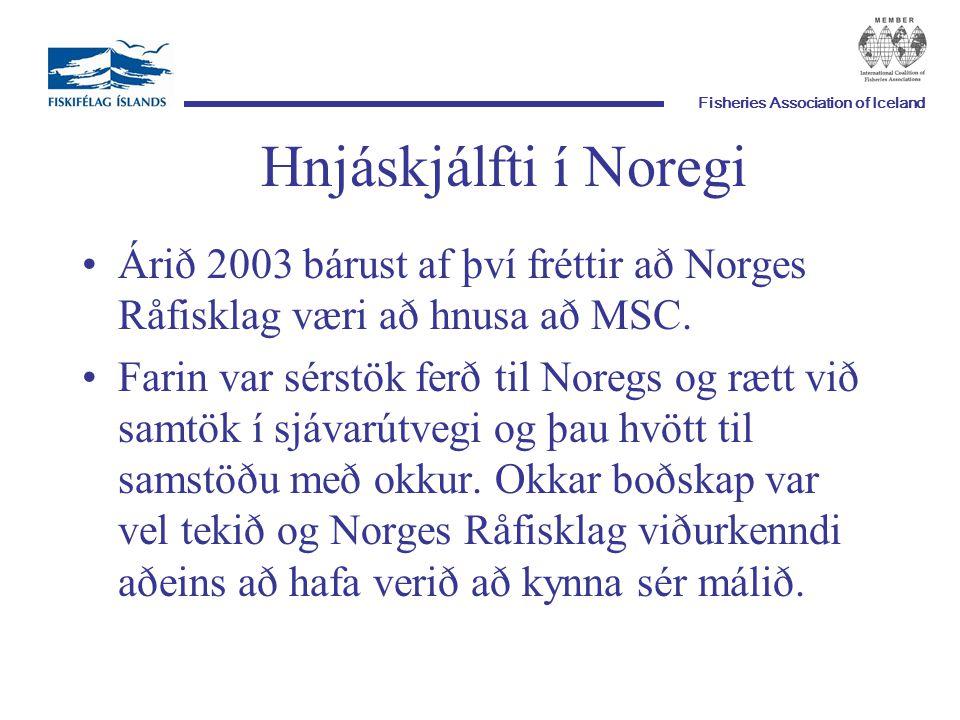 Fisheries Association of Iceland Hnjáskjálfti í Noregi Árið 2003 bárust af því fréttir að Norges Råfisklag væri að hnusa að MSC.