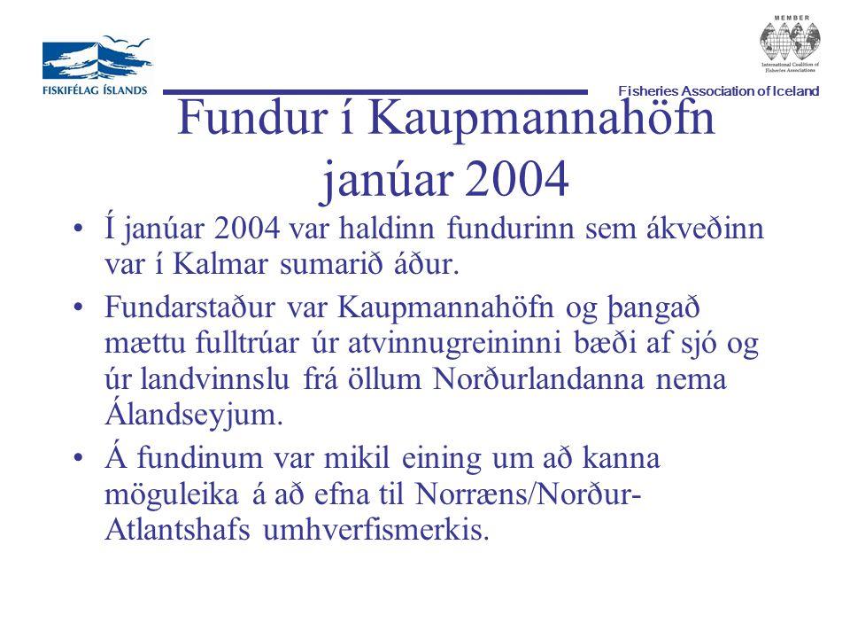 Fisheries Association of Iceland Fundur í Kaupmannahöfn janúar 2004 Í janúar 2004 var haldinn fundurinn sem ákveðinn var í Kalmar sumarið áður.