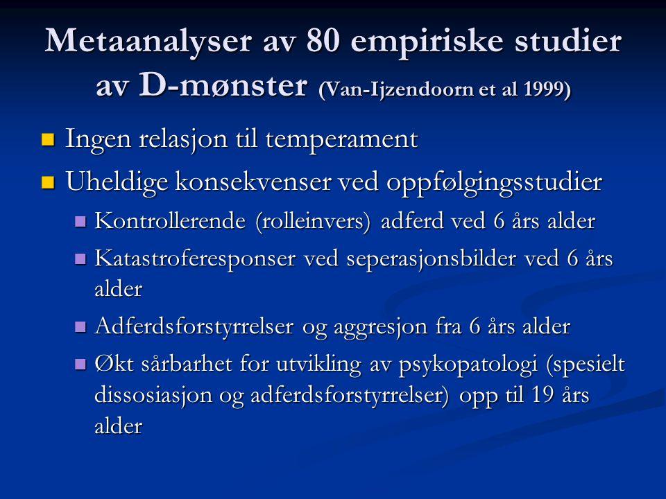 Metaanalyser av 80 empiriske studier av D-mønster (Van-Ijzendoorn et al 1999) Ingen relasjon til temperament Ingen relasjon til temperament Uheldige k