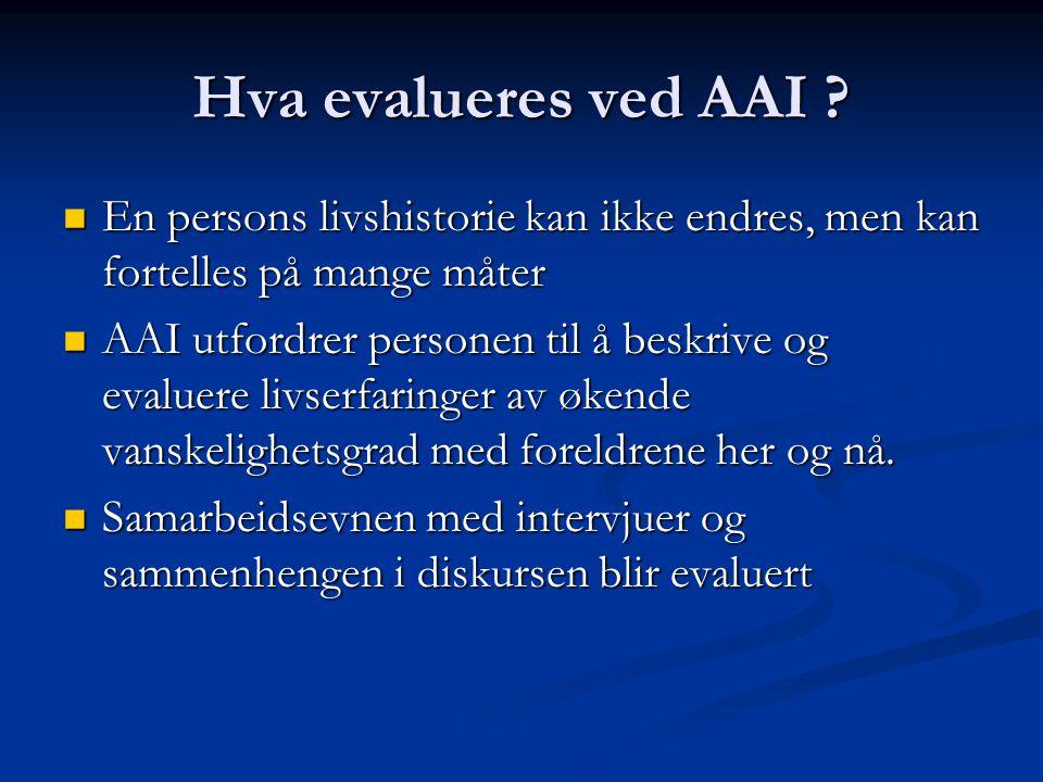 Hva evalueres ved AAI ? En persons livshistorie kan ikke endres, men kan fortelles på mange måter En persons livshistorie kan ikke endres, men kan for