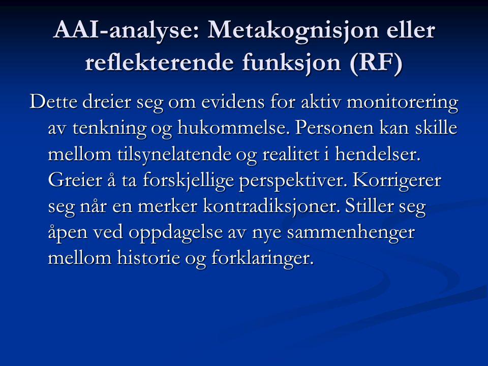 AAI-analyse: Metakognisjon eller reflekterende funksjon (RF) Dette dreier seg om evidens for aktiv monitorering av tenkning og hukommelse. Personen ka