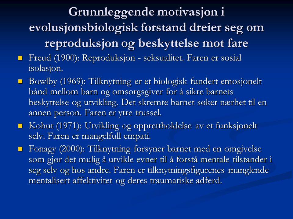 Grunnleggende motivasjon i evolusjonsbiologisk forstand dreier seg om reproduksjon og beskyttelse mot fare Freud (1900): Reproduksjon - seksualitet. F