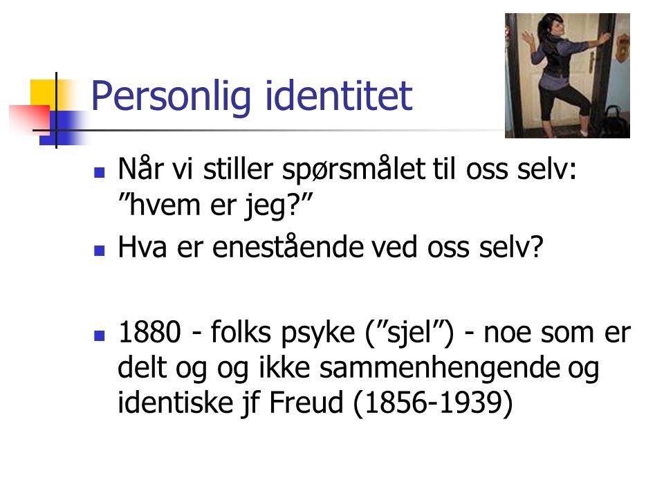 """Personlig identitet Når vi stiller spørsmålet til oss selv: """"hvem er jeg?"""" Hva er enestående ved oss selv? 1880 - folks psyke (""""sjel"""") - noe som er de"""