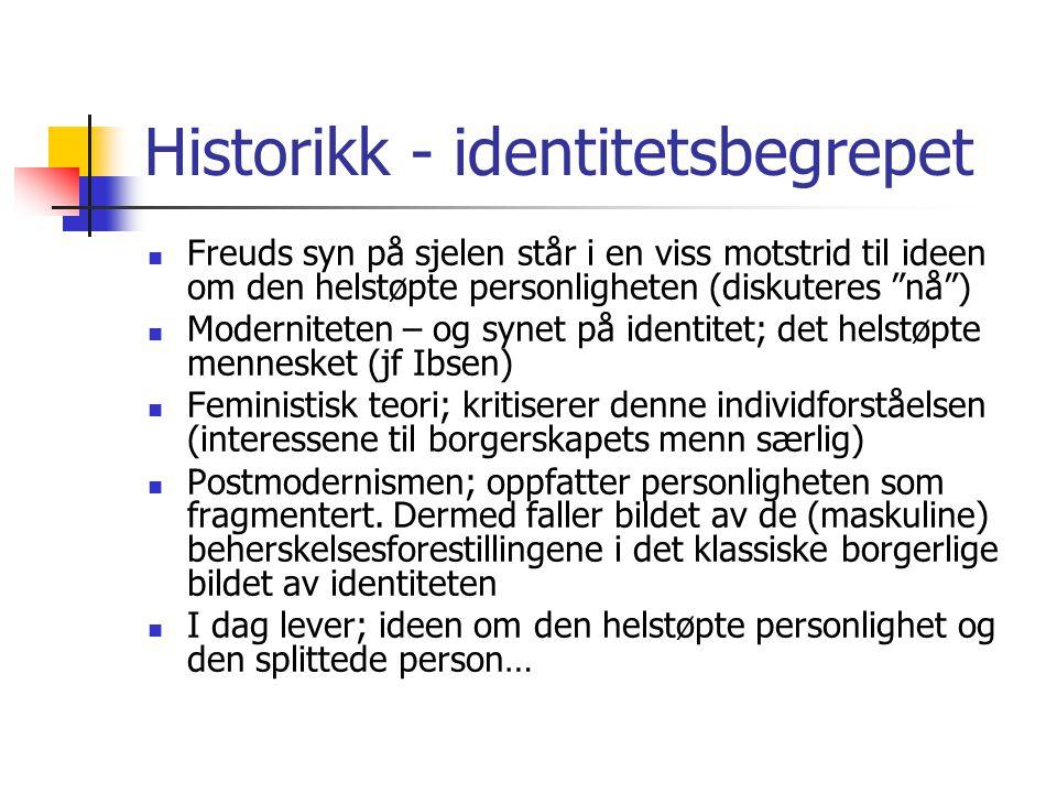 """Historikk - identitetsbegrepet Freuds syn på sjelen står i en viss motstrid til ideen om den helstøpte personligheten (diskuteres """"nå"""") Moderniteten –"""