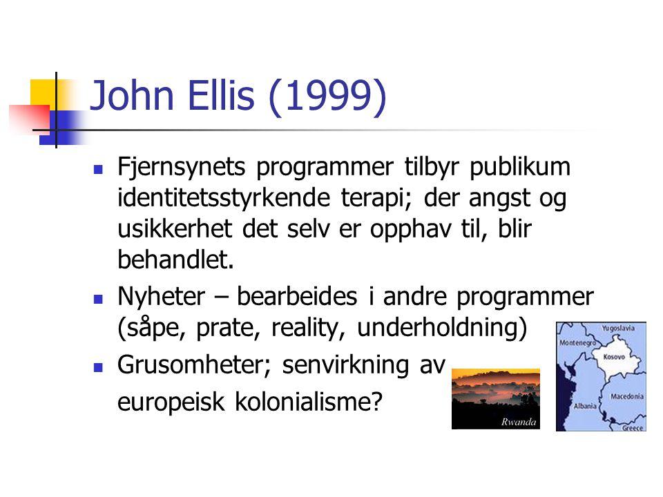 John Ellis (1999) Fjernsynets programmer tilbyr publikum identitetsstyrkende terapi; der angst og usikkerhet det selv er opphav til, blir behandlet. N