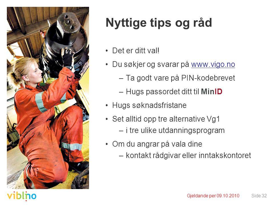 Gjeldande per 09.10.2010Side 32 Nyttige tips og råd Det er ditt val.