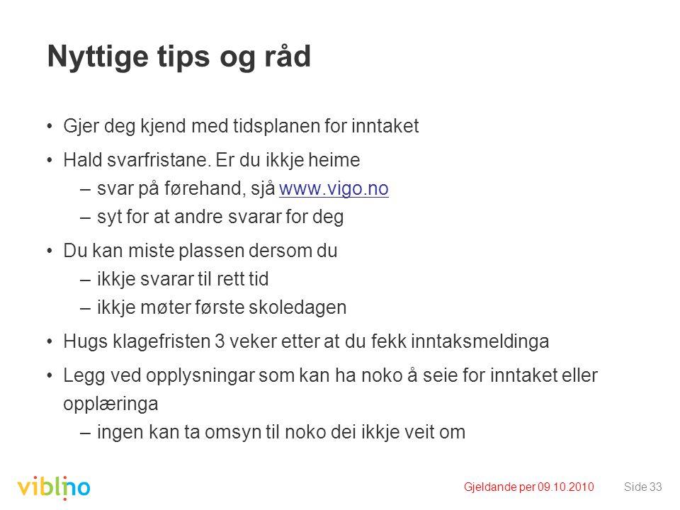 Gjeldande per 09.10.2010Side 33 Nyttige tips og råd Gjer deg kjend med tidsplanen for inntaket Hald svarfristane.