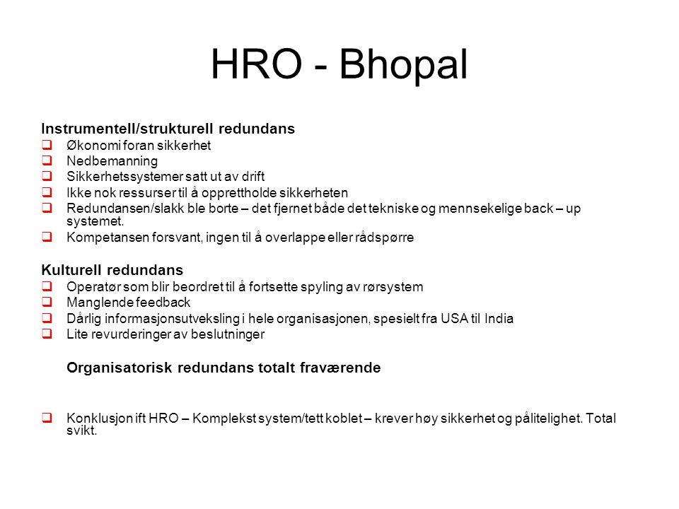 HRO - Bhopal Instrumentell/strukturell redundans  Økonomi foran sikkerhet  Nedbemanning  Sikkerhetssystemer satt ut av drift  Ikke nok ressurser t