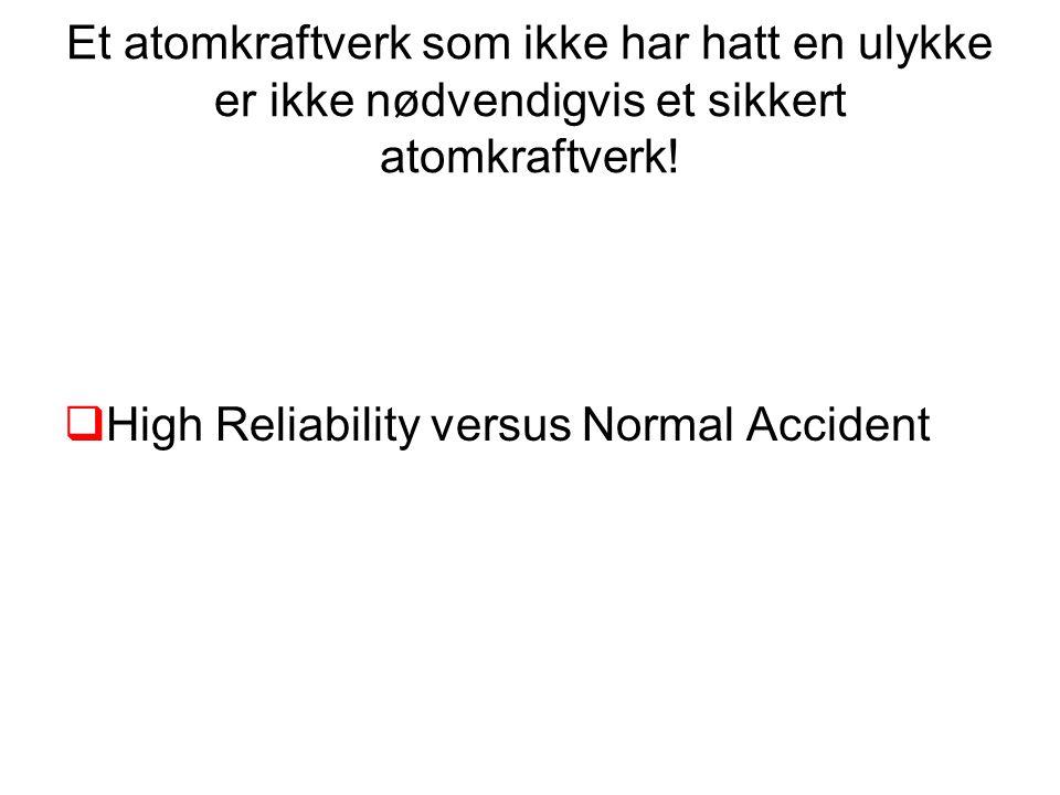Et atomkraftverk som ikke har hatt en ulykke er ikke nødvendigvis et sikkert atomkraftverk!  High Reliability versus Normal Accident