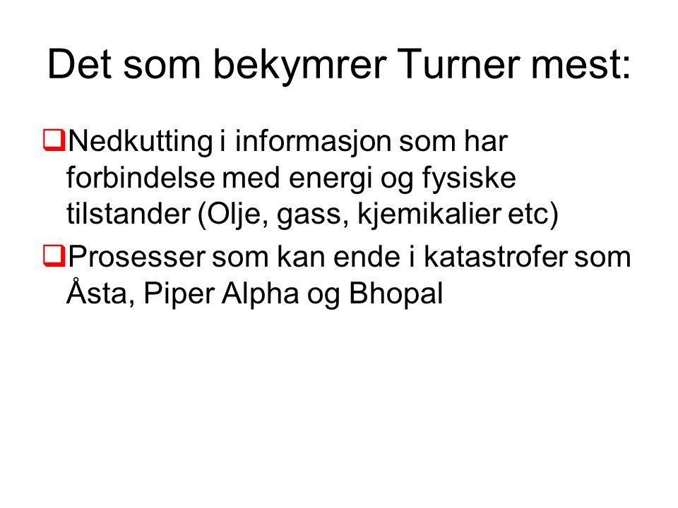 Det som bekymrer Turner mest:  Nedkutting i informasjon som har forbindelse med energi og fysiske tilstander (Olje, gass, kjemikalier etc)  Prosesse