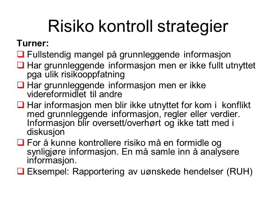 Risiko kontroll strategier Turner:  Fullstendig mangel på grunnleggende informasjon  Har grunnleggende informasjon men er ikke fullt utnyttet pga ul