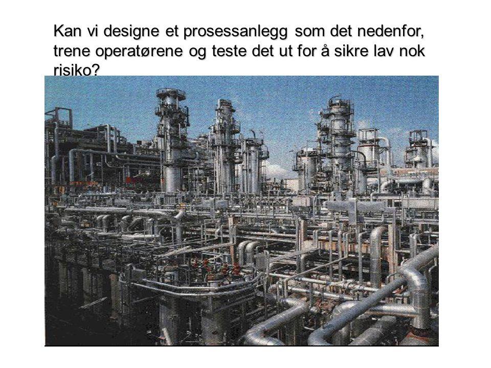 Kan vi designe et prosessanlegg som det nedenfor, trene operatørene og teste det ut for å sikre lav nok risiko?