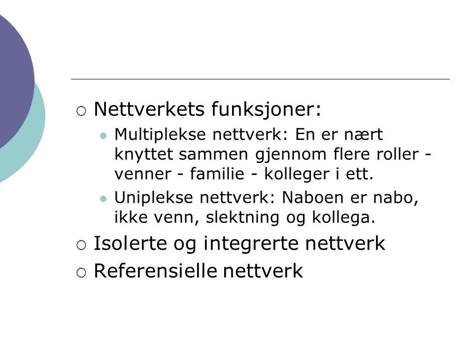  Nettverkets funksjoner: Multiplekse nettverk: En er nært knyttet sammen gjennom flere roller - venner - familie - kolleger i ett. Uniplekse nettverk