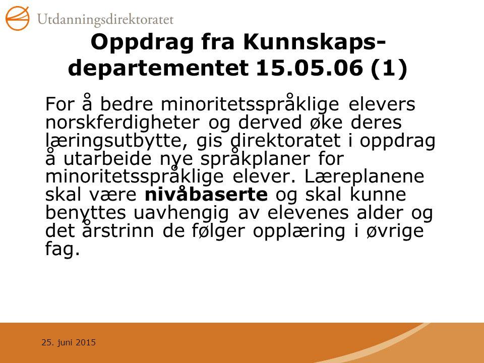 25. juni 2015 Oppdrag fra Kunnskaps- departementet 15.05.06 (1) For å bedre minoritetsspråklige elevers norskferdigheter og derved øke deres læringsut
