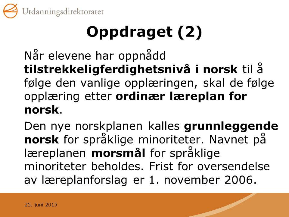25. juni 2015 Oppdraget (2) Når elevene har oppnådd tilstrekkeligferdighetsnivå i norsk til å følge den vanlige opplæringen, skal de følge opplæring e