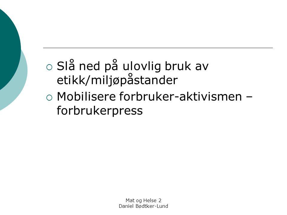 Mat og Helse 2 Daniel Bødtker-Lund  Slå ned på ulovlig bruk av etikk/miljøpåstander  Mobilisere forbruker-aktivismen – forbrukerpress