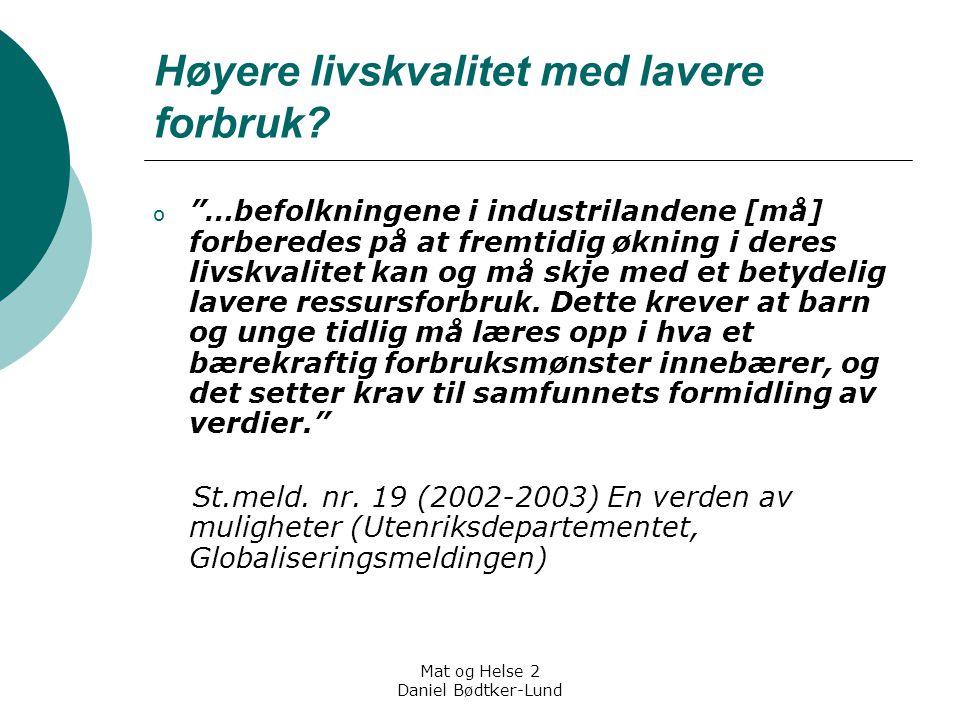 "Mat og Helse 2 Daniel Bødtker-Lund Høyere livskvalitet med lavere forbruk? o ""…befolkningene i industrilandene [må] forberedes på at fremtidig økning"