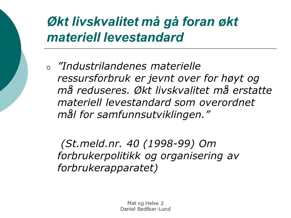 "Mat og Helse 2 Daniel Bødtker-Lund Økt livskvalitet må gå foran økt materiell levestandard o ""Industrilandenes materielle ressursforbruk er jevnt over"