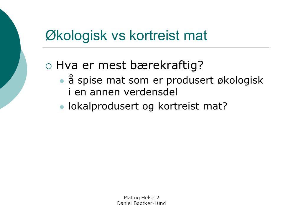 Mat og Helse 2 Daniel Bødtker-Lund Økologisk vs kortreist mat  Hva er mest bærekraftig? å spise mat som er produsert økologisk i en annen verdensdel