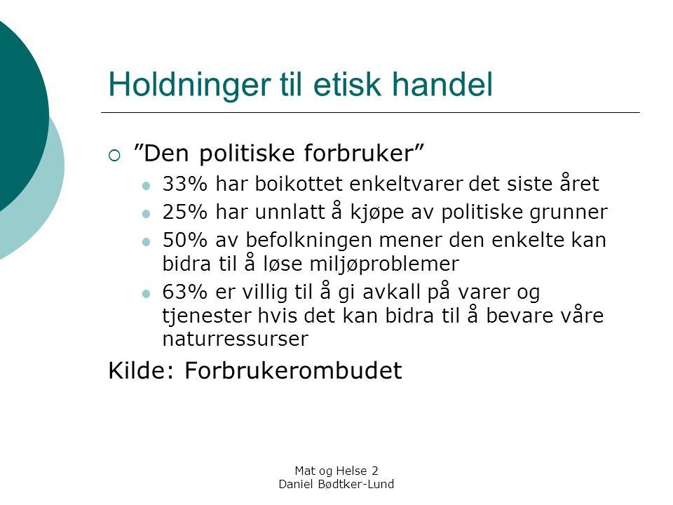 """Mat og Helse 2 Daniel Bødtker-Lund Holdninger til etisk handel  """"Den politiske forbruker"""" 33% har boikottet enkeltvarer det siste året 25% har unnlat"""