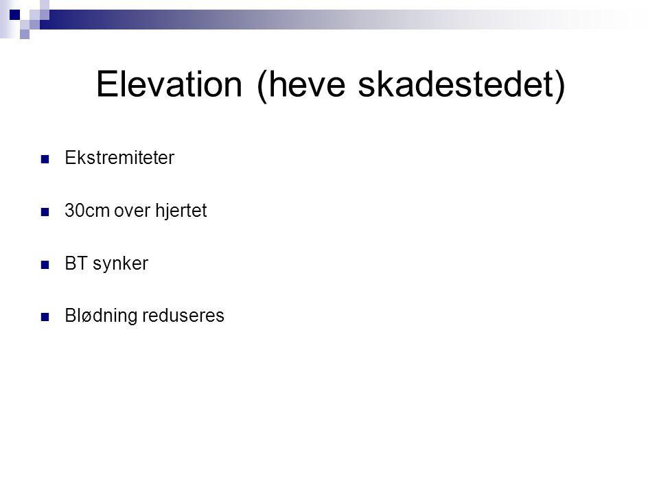 Elevation (heve skadestedet) Ekstremiteter 30cm over hjertet BT synker Blødning reduseres