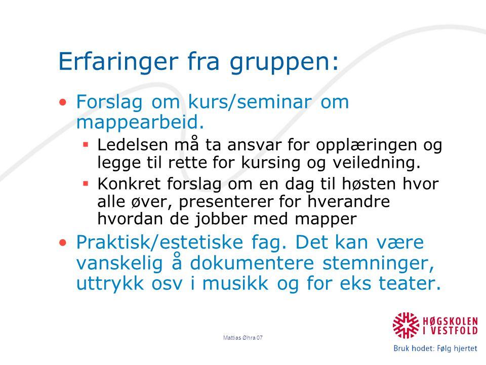 Mattias Øhra 07 Erfaringer fra gruppen: Forslag om kurs/seminar om mappearbeid.