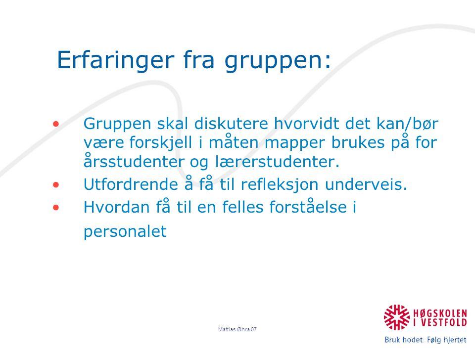 Mattias Øhra 07 Erfaringer fra gruppen: Gruppen skal diskutere hvorvidt det kan/bør være forskjell i måten mapper brukes på for årsstudenter og lærerstudenter.