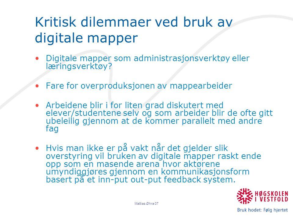 Mattias Øhra 07 Kritisk dilemmaer ved bruk av digitale mapper Digitale mapper som administrasjonsverktøy eller læringsverktøy.
