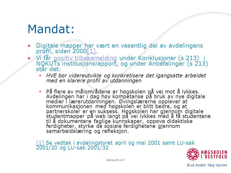 Mattias Øhra 07 Mandat: Digitale mapper har vært en vesentlig del av avdelingens profil, siden 2000[1].[1] Vi får positiv tilbakemelding under Konklusjoner (s 213) i NOKUTs institusjonsrapport, og under Anbefalinger (s 213) står det:positiv tilbakemelding  HVE bør videreutvikle og konkretisere det igangsatte arbeidet med en klarere profil av utdanningen  På flere av målområdene er høgskolen på vei mot å lykkes.