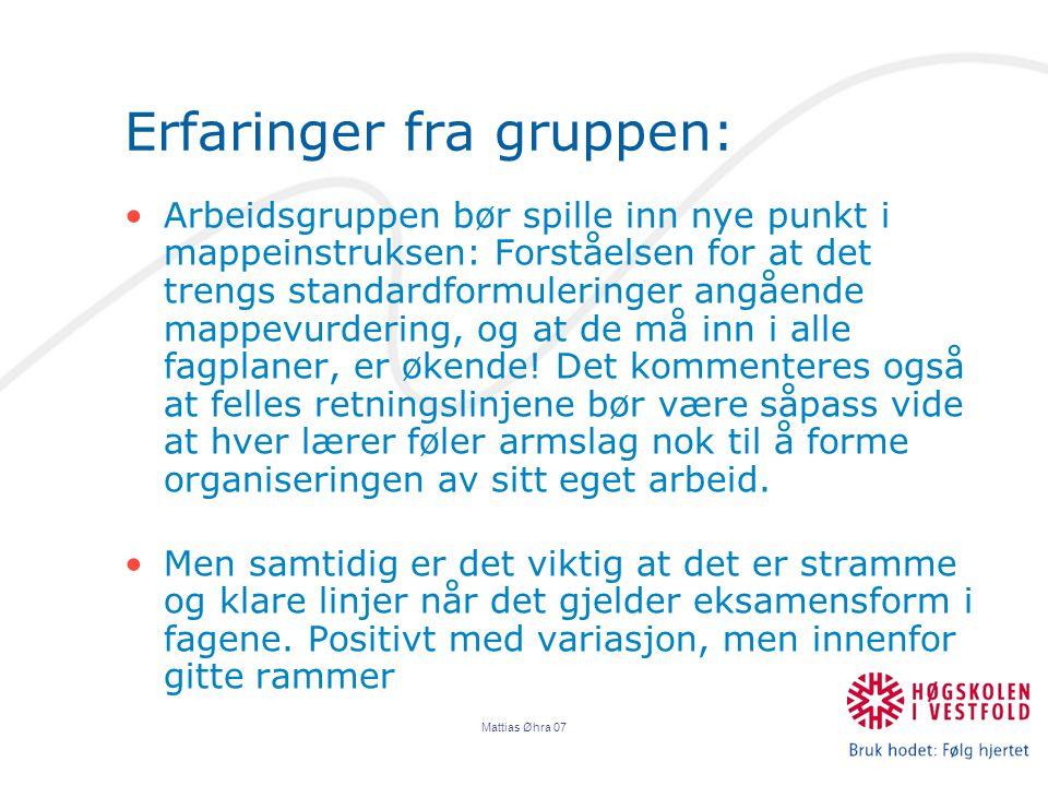 Mattias Øhra 07 Erfaringer fra gruppen: Arbeidsgruppen bør spille inn nye punkt i mappeinstruksen: Forståelsen for at det trengs standardformuleringer angående mappevurdering, og at de må inn i alle fagplaner, er økende.
