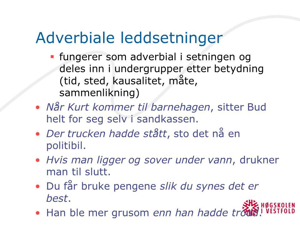 Adverbiale leddsetninger  fungerer som adverbial i setningen og deles inn i undergrupper etter betydning (tid, sted, kausalitet, måte, sammenlikning)