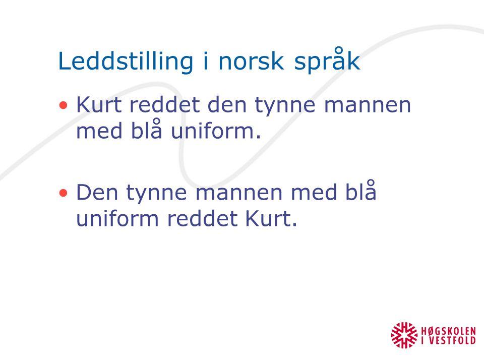 Leddstilling i norsk språk Kurt reddet den tynne mannen med blå uniform. Den tynne mannen med blå uniform reddet Kurt.